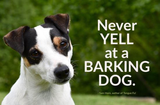 Never Yell at a Barking Dog - article by Sam Horn